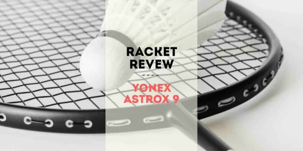 Yonex Astrox 9 badminton racket review - BadmintonLounge com